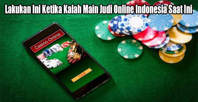 Lakukan Ini Ketika Kalah Main Judi Online Indonesia Saat Ini