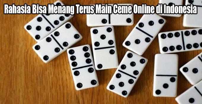 Rahasia Bisa Menang Terus Main Ceme Online di Indonesia