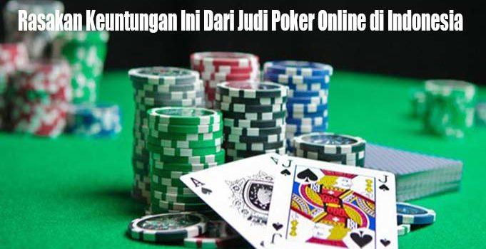 Rasakan Keuntungan Ini Dari Judi Poker Online di Indonesia