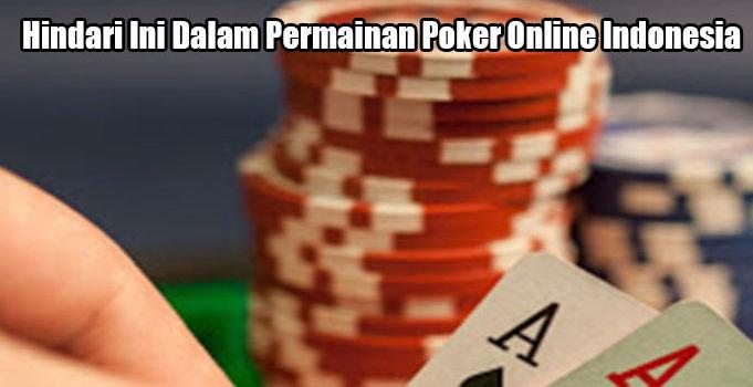 Hindari Ini Dalam Permainan Poker Online Indonesia