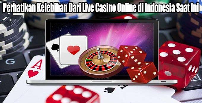 Perhatikan Kelebihan Dari Live Casino Online di Indonesia Saat Ini