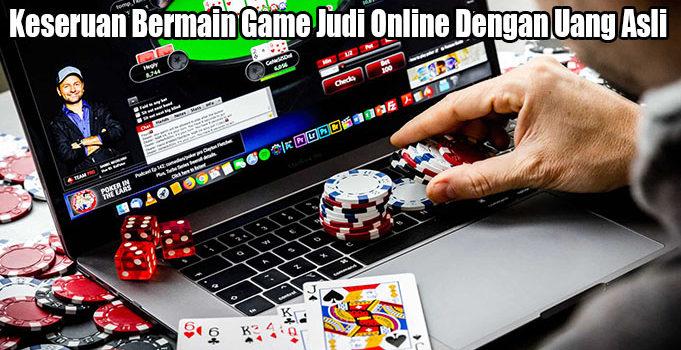Keseruan Bermain Game Judi Online Dengan Uang Asli