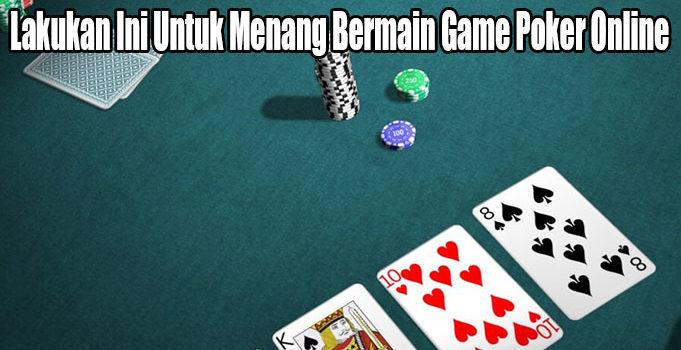 Lakukan Ini Untuk Menang Bermain Game Poker Online