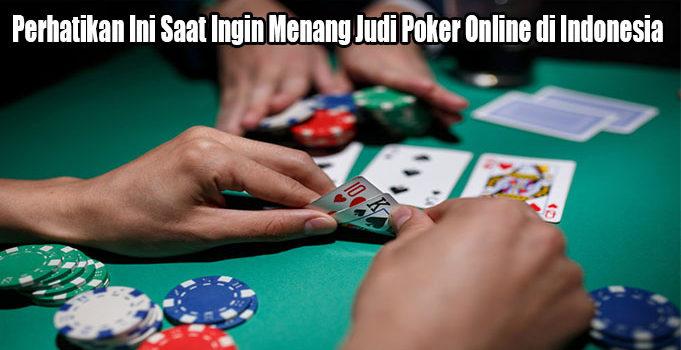 Perhatikan Ini Saat Ingin Menang Judi Poker Online di Indonesia